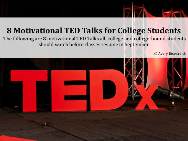 8 Motivational TED Talks for College Students The following are 8 motivational TED Talks all college and college-bound stu...