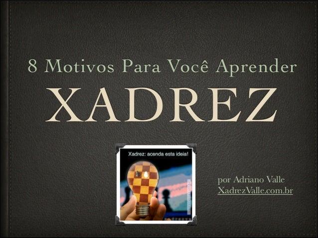 XADREZ 8 Motivos Para Você Aprender por Adriano Valle XadrezValle.com.br