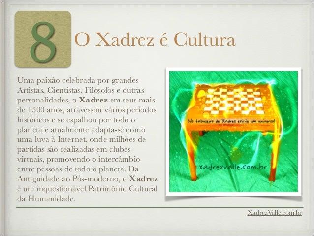8 O Xadrez é Cultura XadrezValle.com.br Uma paixão celebrada por grandes Artistas, Cientistas, Filósofos e outras personal...