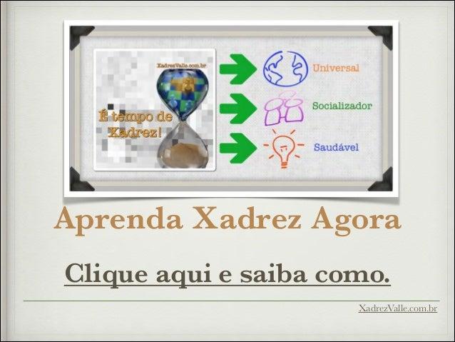 Aprenda Xadrez Agora  Clique aqui e saiba como. XadrezValle.com.br