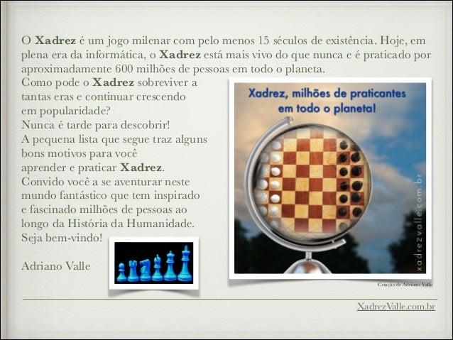 Como pode o Xadrez sobreviver a tantas eras e continuar crescendo em popularidade? Nunca é tarde para descobrir! A pequena...