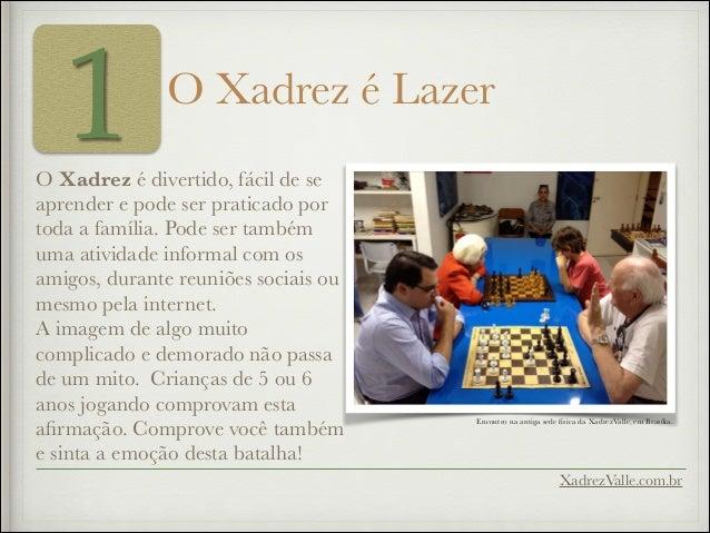 1 O Xadrez é Lazer O Xadrez é divertido, fácil de se aprender e pode ser praticado por toda a família. Pode ser também uma...