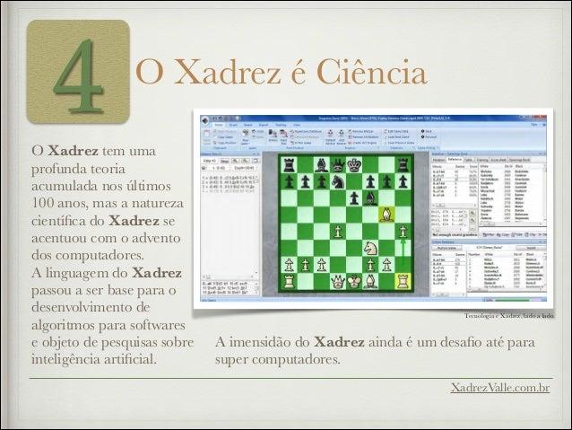 4 O Xadrez é Ciência XadrezValle.com.br O Xadrez tem uma profunda teoria acumulada nos últimos 100 anos, mas a natureza ci...