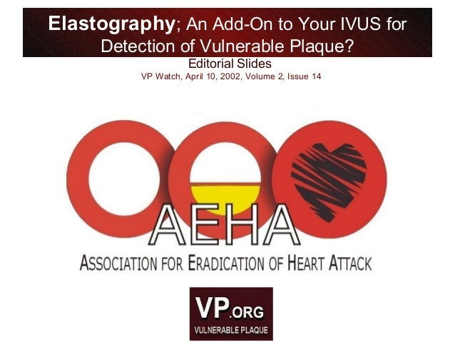 Editorial Slides VP Watch, April 10, 2002, Volume 2, Issue 14 Elastography; An Add-On to Your IVUS for Detection of Vulner...