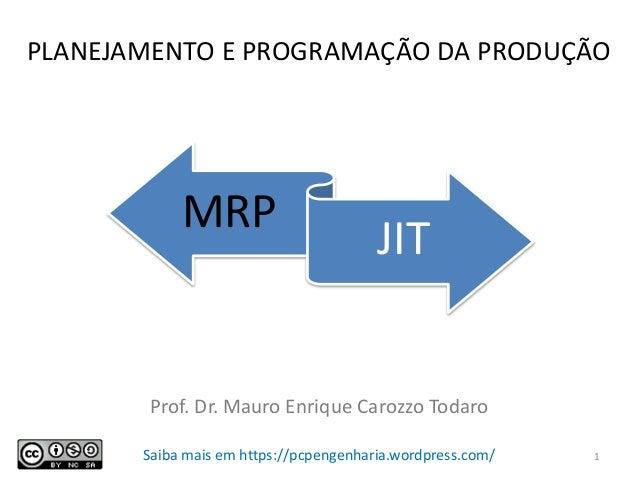 PLANEJAMENTO E PROGRAMAÇÃO DA PRODUÇÃO MRP JIT Prof. Dr. Mauro Enrique Carozzo Todaro Saiba mais em https://pcpengenharia....