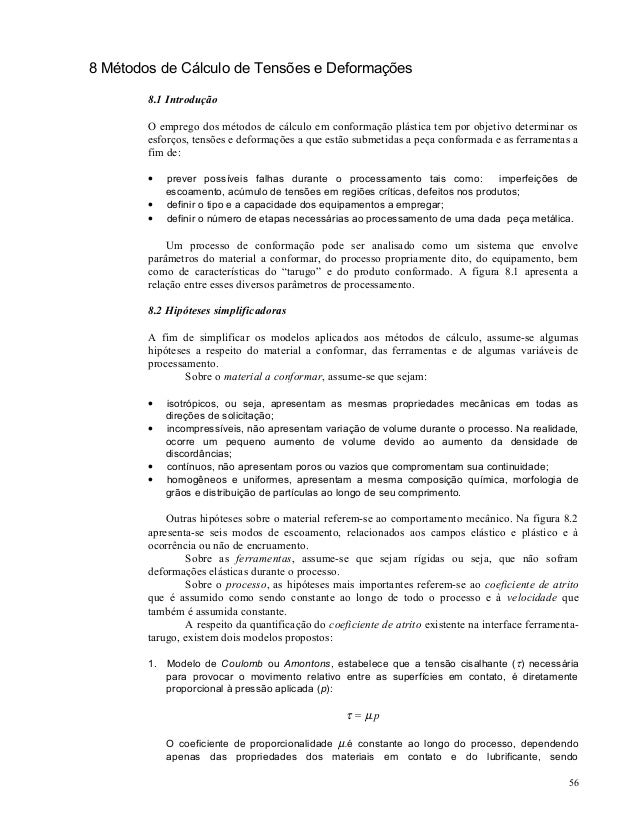 8 Métodos de Cálculo de Tensões e Deformações 8.1 Introdução O emprego dos métodos de cálculo em conformação plástica tem ...