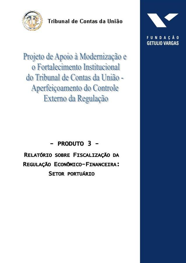 -- PPRROODDUUTTOO 33 -- RELATÓRIO SOBRE FISCALIZAÇÃO DA REGULAÇÃO ECONÔMICO-FINANCEIRA: SETOR PORTUÁRIO