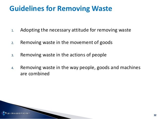32 1. Adopting the necessary attitude for removing waste 2. Removing waste in the movement of goods 3. Removing waste in t...