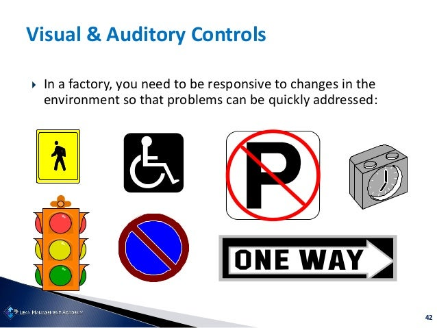42 Visual & Auditory Controls  In a factory, you need to be responsive to changes in the environment so that problems can...