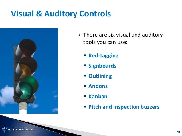 43 Visual & Auditory Controls  There are six visual and auditory tools you can use:  Red-tagging  Signboards  Outlinin...