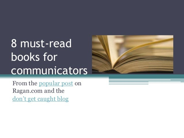 8 must-readbooks forcommunicatorsFrom the popular post onRagan.com and thedon't get caught blog