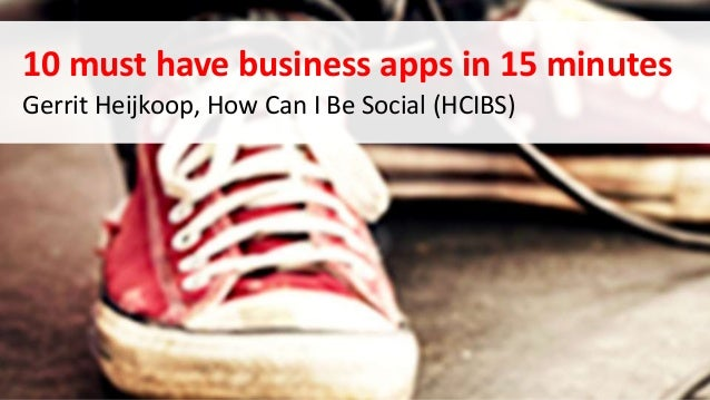 10 must have business apps in 15 minutes Gerrit Heijkoop, How Can I Be Social (HCIBS)