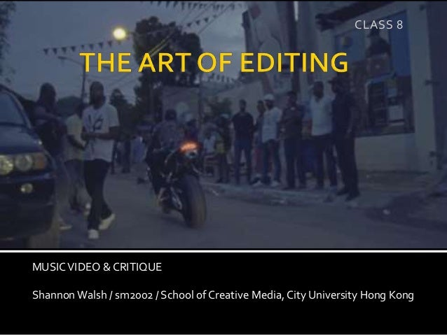 MUSICVIDEO & CRITIQUE Shannon Walsh / sm2002 / School of Creative Media, City University Hong Kong CLASS 8