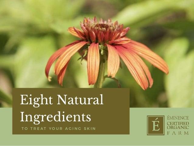 Eight Natural Ingredients T O T R E A T Y O U R A G I N G S K I N