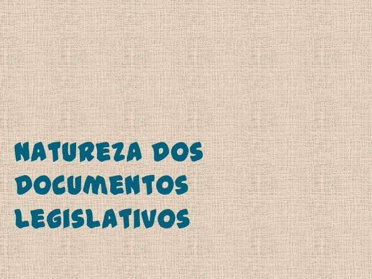Natureza dosDocumentosLegislativos