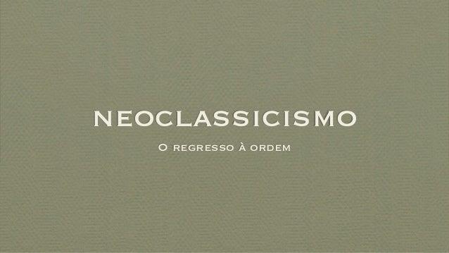 neoclassicismo O regresso à ordem