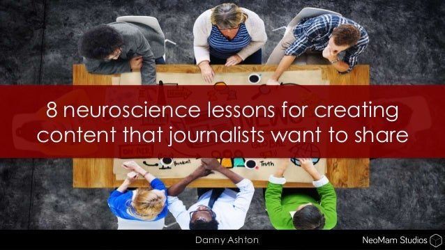 8 neuroscience lessons for creating content that journalists want to share Danny Ashton