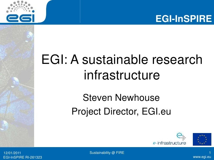 EGI: A sustainable research infrastructure<br />Steven Newhouse<br />Project Director, EGI.eu<br />15/12/2010<br />Sustain...