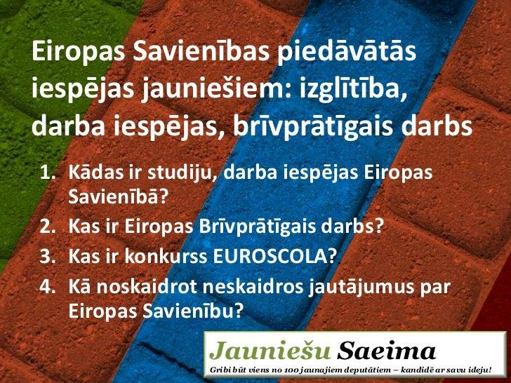Eiropas Savienības piedāvātāsiespējas jauniešiem: izglītība,darba iespējas, brīvprātīgais darbs1. Kādas ir studiju, darba ...