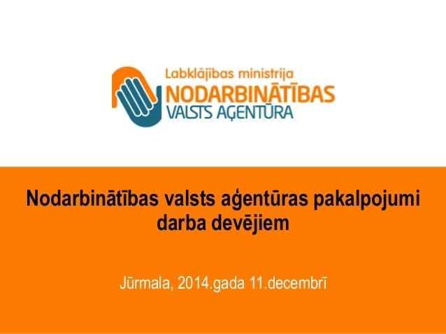 Nodarbinātības valsts aģentūras pakalpojumi  darba devējiem  Jūrmala, 2014.gada 11.decembrī