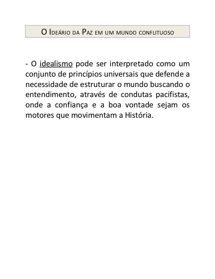 O IDEÁRIO DA PAZ EM UM MUNDO CONFLITUOSO- O idealismo pode ser interpretado como umconjunto de princípios universais que d...