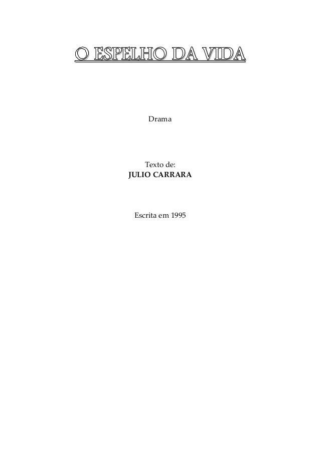 OOOO EEEESSSSPPPPEEEELLLLHHHHOOOO DDDDAAAA VVVVIIIIDDDDAAAA Drama Texto de: JULIO CARRARA Escrita em 1995