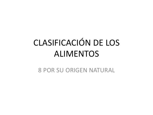 CLASIFICACIÓN DE LOS ALIMENTOS 8 POR SU ORIGEN NATURAL