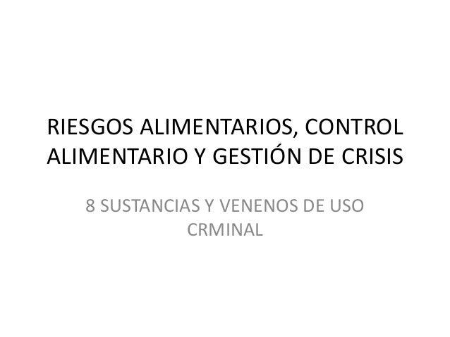 RIESGOS ALIMENTARIOS, CONTROL ALIMENTARIO Y GESTIÓN DE CRISIS 8 SUSTANCIAS Y VENENOS DE USO CRMINAL