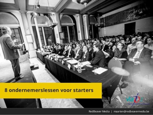 8 ondernemerslessen voor starters RedBeaver Media   maarten@redbeavermedia.be