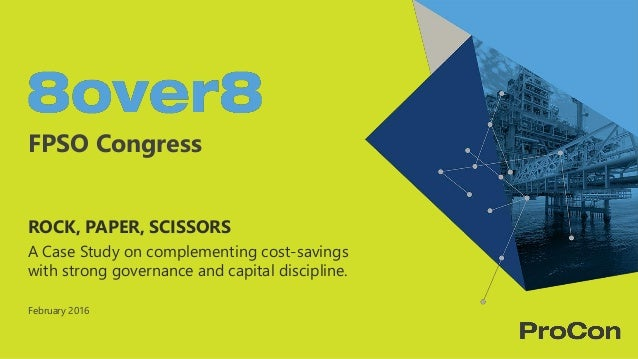 FPSO Congress ROCK, PAPER, SCISSORS A Case Study on complementing cost-savings with strong governance and capital discipli...