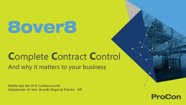 Complete Contract Control And why it matters to your business Middle East Rail 2016 Conference with Abdulkareem Al-Yami, 8...