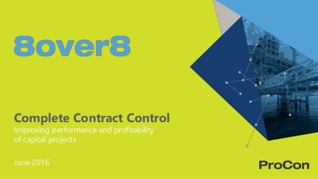 Complete Contract Control Improving performance and profitability of capital projects June 2016