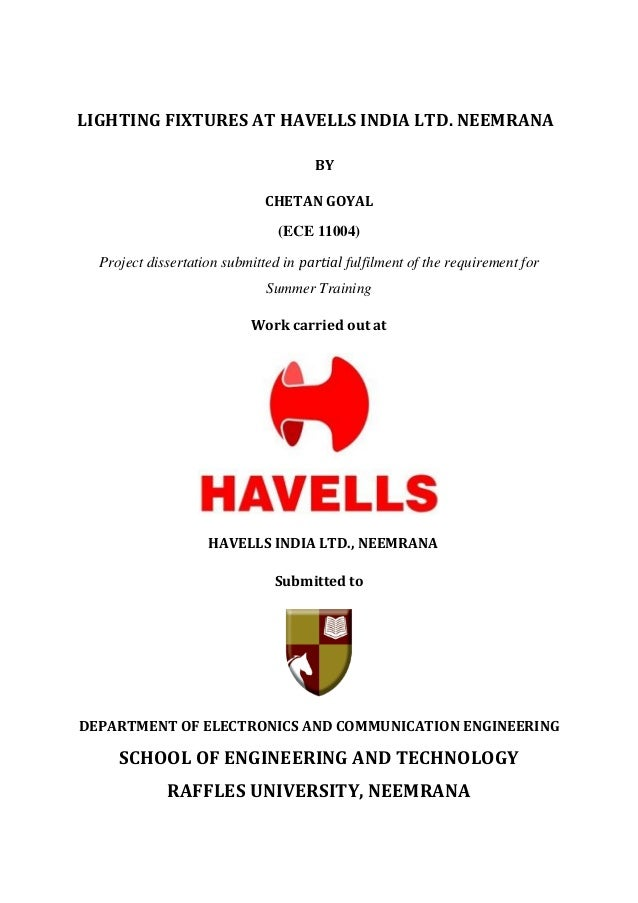LIGHTING FIXTURES AT HAVELLS INDIA LTD. NEEMRANA  BY  CHETAN GOYAL  (ECE 11004)  Project dissertation submitted in partial...