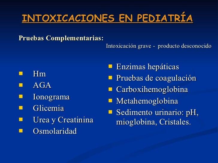 INTOXICACIONES EN PEDIATRÍA <ul><li>Hm </li></ul><ul><li>AGA </li></ul><ul><li>Ionograma </li></ul><ul><li>Glicemia </li><...