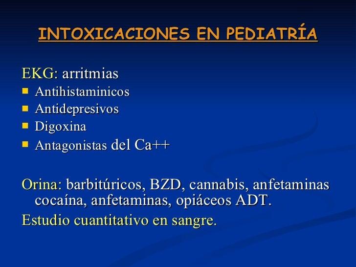 INTOXICACIONES EN PEDIATRÍA <ul><li>EKG:  arritmias </li></ul><ul><li>Antihistaminicos </li></ul><ul><li>Antidepresivos </...