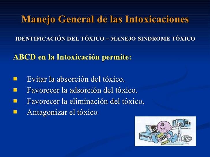 <ul><li>IDENTIFICACIÓN DEL TÓXICO = MANEJO   SINDROME TÓXICO </li></ul><ul><li>ABCD en la Intoxicación permite : </li></ul...