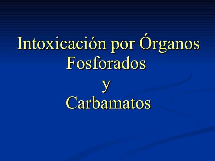 Intoxicación por Órganos Fosforados  y  Carbamatos
