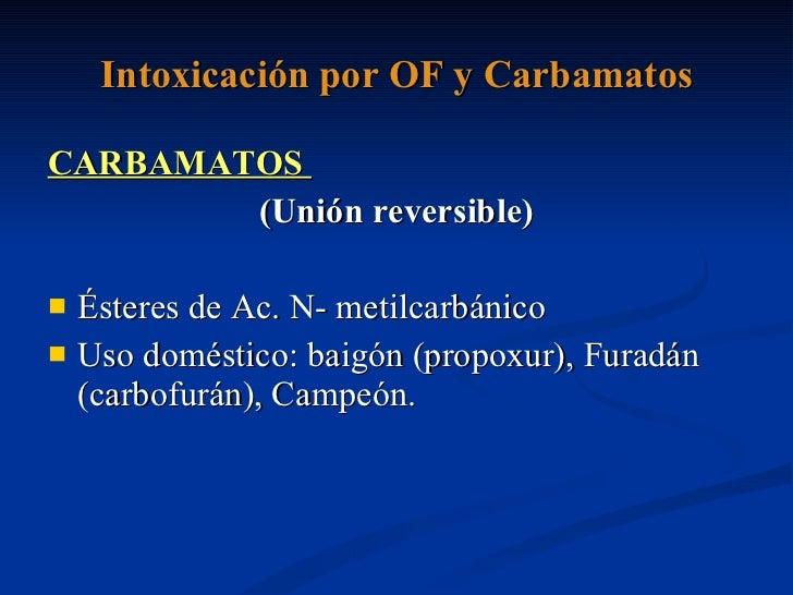 Intoxicación por OF y Carbamatos <ul><li>CARBAMATOS  </li></ul><ul><li>(Unión reversible) </li></ul><ul><li>Ésteres de Ac....