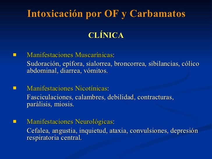 Intoxicación por OF y Carbamatos <ul><li>CLÍNICA </li></ul><ul><li>Manifestaciones Muscarínicas :  </li></ul><ul><li>Sudor...