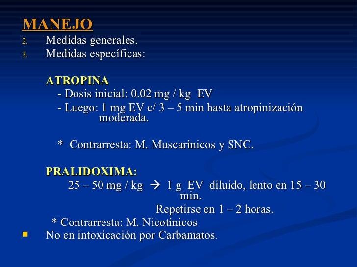 <ul><li>MANEJO </li></ul><ul><li>Medidas generales. </li></ul><ul><li>Medidas específicas: </li></ul><ul><li>ATROPINA </li...