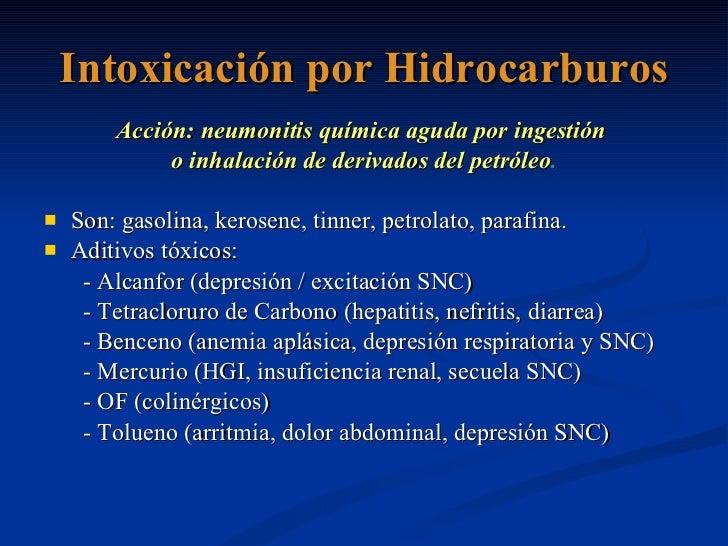 Intoxicación por Hidrocarburos <ul><li>Acción: neumonitis química aguda por ingestión  </li></ul><ul><li>o inhalación de d...