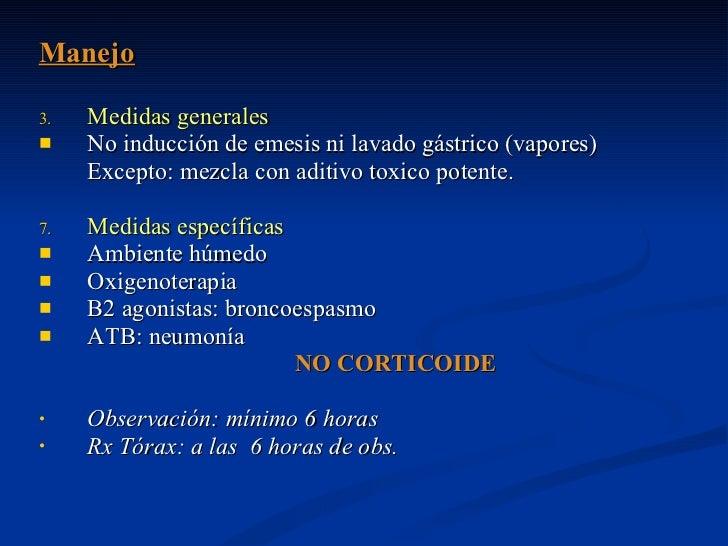<ul><li>Manejo </li></ul><ul><li>Medidas generales </li></ul><ul><li>No inducción de emesis ni lavado gástrico (vapores) <...