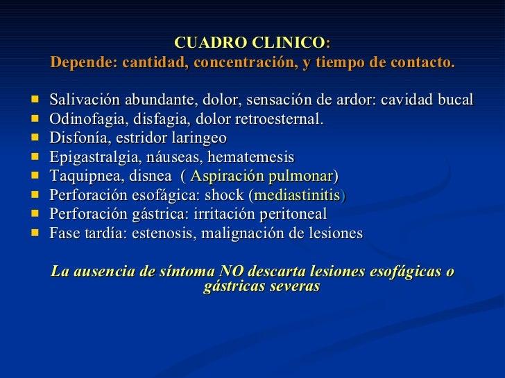 <ul><li>CUADRO CLINICO : </li></ul><ul><li>Depende: cantidad, concentración, y tiempo de contacto. </li></ul><ul><li>Saliv...