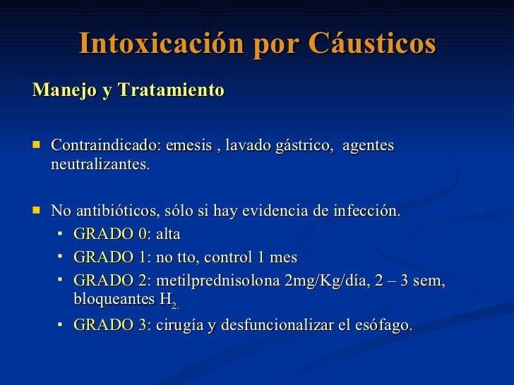 Intoxicación por Cáusticos <ul><li>Manejo y Tratamiento </li></ul><ul><li>Contraindicado: emesis , lavado gástrico,  agent...