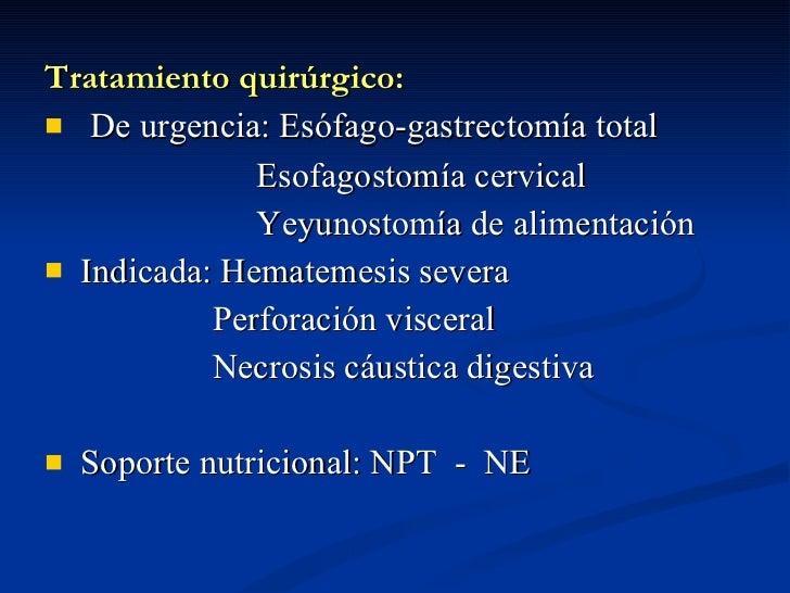 <ul><li>Tratamiento quirúrgico: </li></ul><ul><li>De urgencia: Esófago-gastrectomía total </li></ul><ul><li>Esofagostomía ...