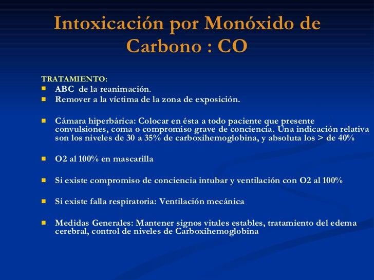 Intoxicación por Monóxido de Carbono : CO <ul><li>TRATAMIENTO: </li></ul><ul><li>ABC  de la reanimación . </li></ul><ul><l...