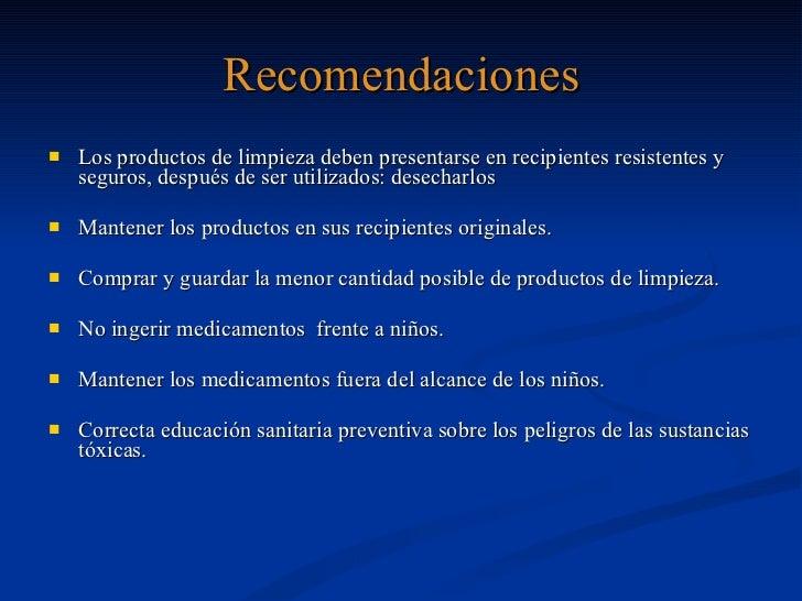 Recomendaciones <ul><li>Los productos de limpieza deben presentarse en recipientes resistentes y seguros, después de ser u...