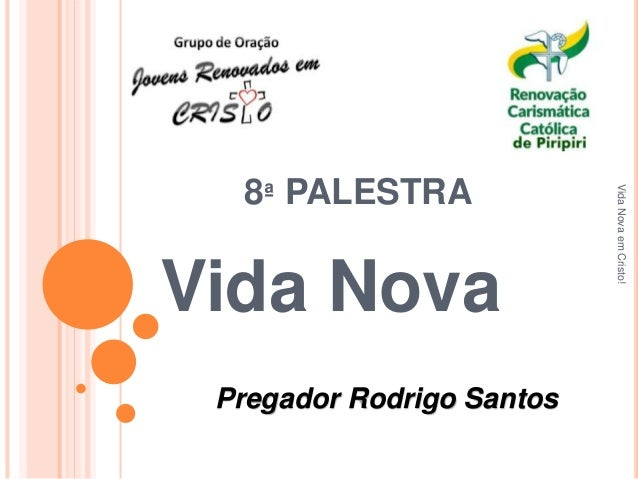 8ª PALESTRA  Vida Nova  Pregador Rodrigo Santos  Vida Nova em Cristo!