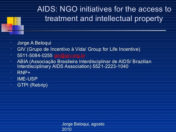 AIDS: NGO initiatives for the access to               treatment and intellectual property•    Jorge A Beloqui•    GIV (Gru...