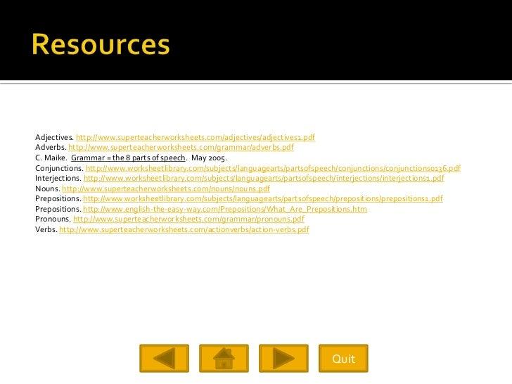 Adjectives. http://www.superteacherworksheets.com/adjectives/adjectives1.pdf Adverbs. http://www.superteacherworksheets.co...